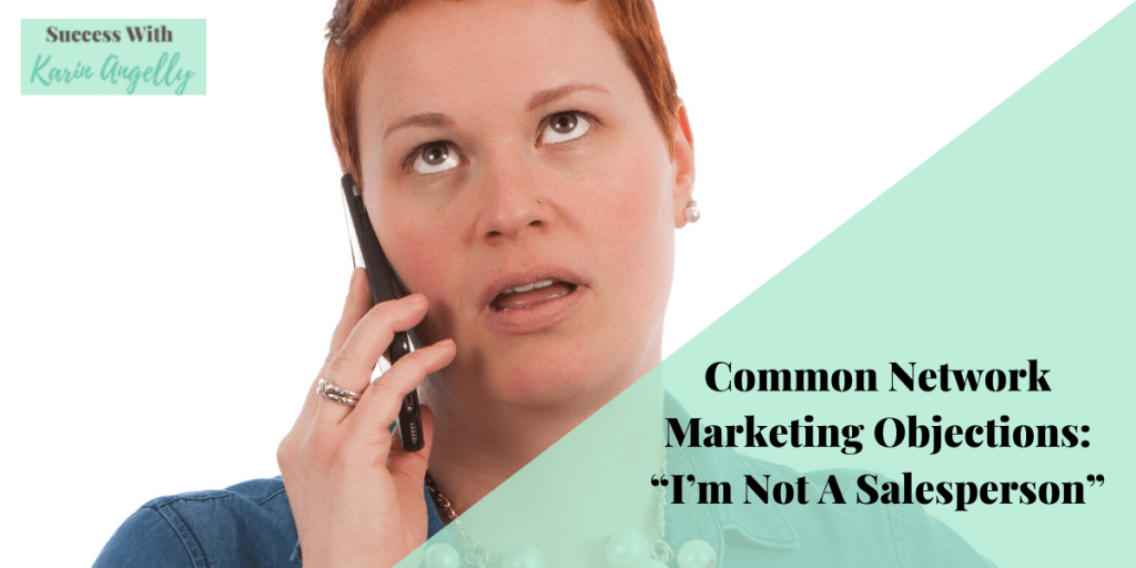 """Common Network Marketing Objections: """"I'm Not A Salesperson"""""""