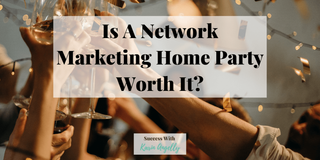 Is A Network Marketing Home Party Worth It?