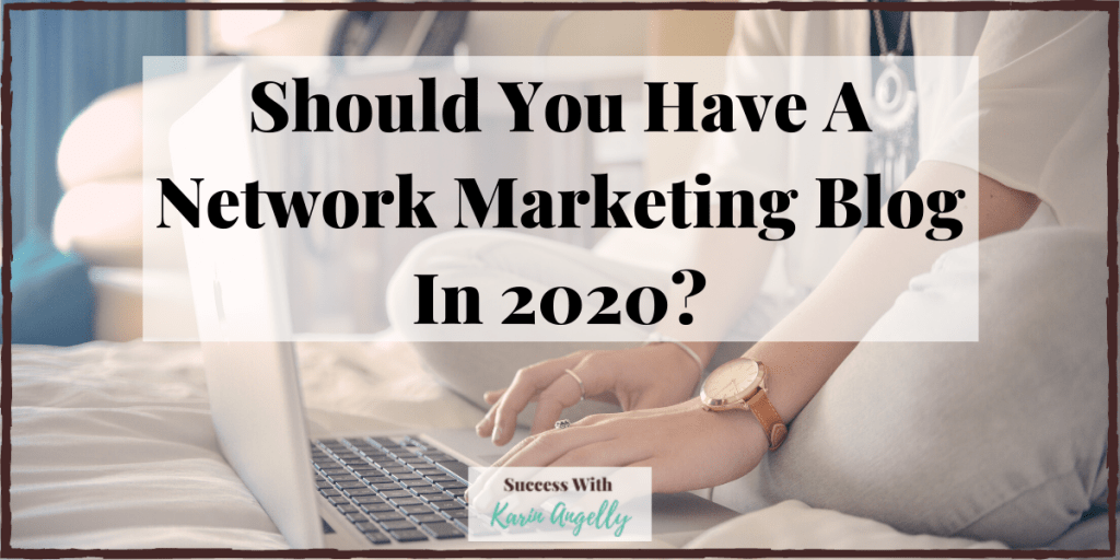 Should You Have A Network Marketing Blog In 2020?