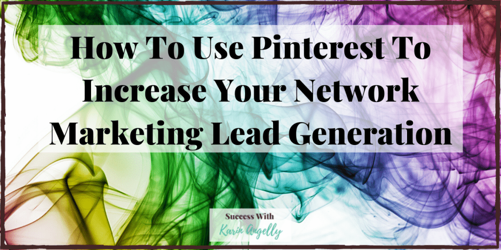 How To Use Pinterest To Increase Your Network Marketing Lead Generation