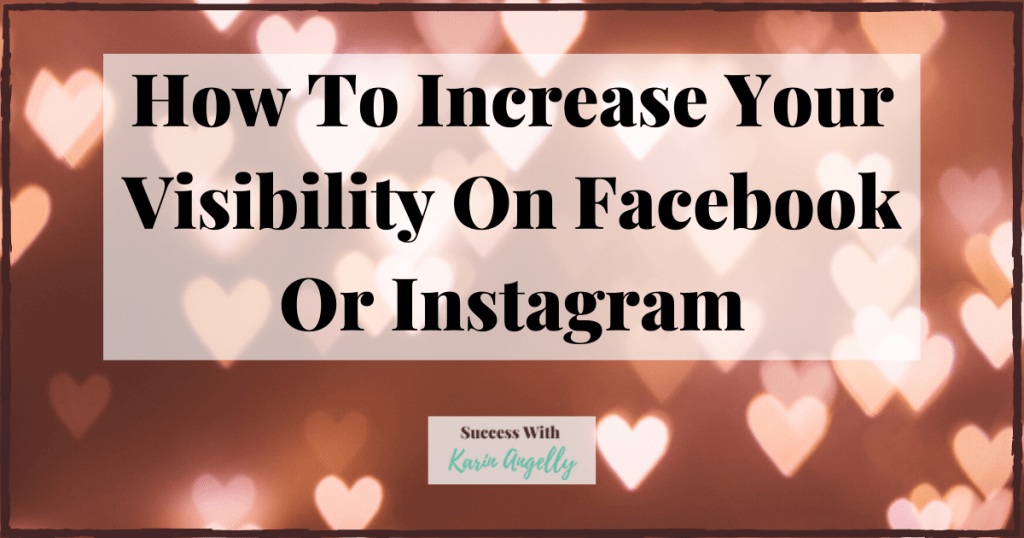 How To Increase Your Visibility On Facebook Or Instagram