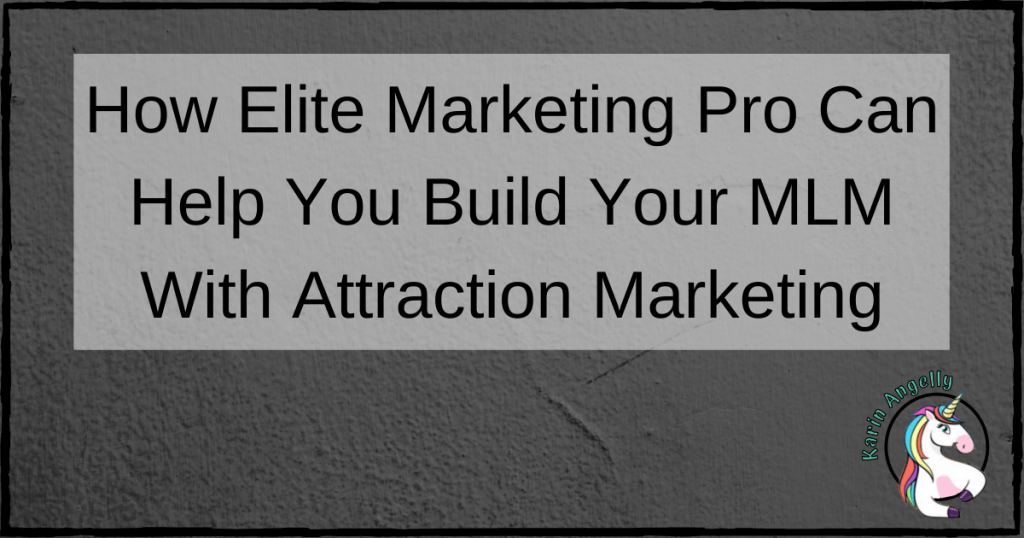 How Elite Marketing Pro Can Help You Build Your MLM With Attraction Marketing