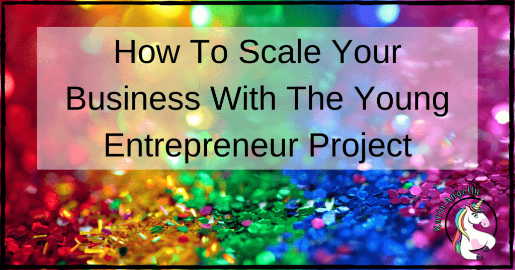 How To Scale Your Business With The Young Entrepreneur Project